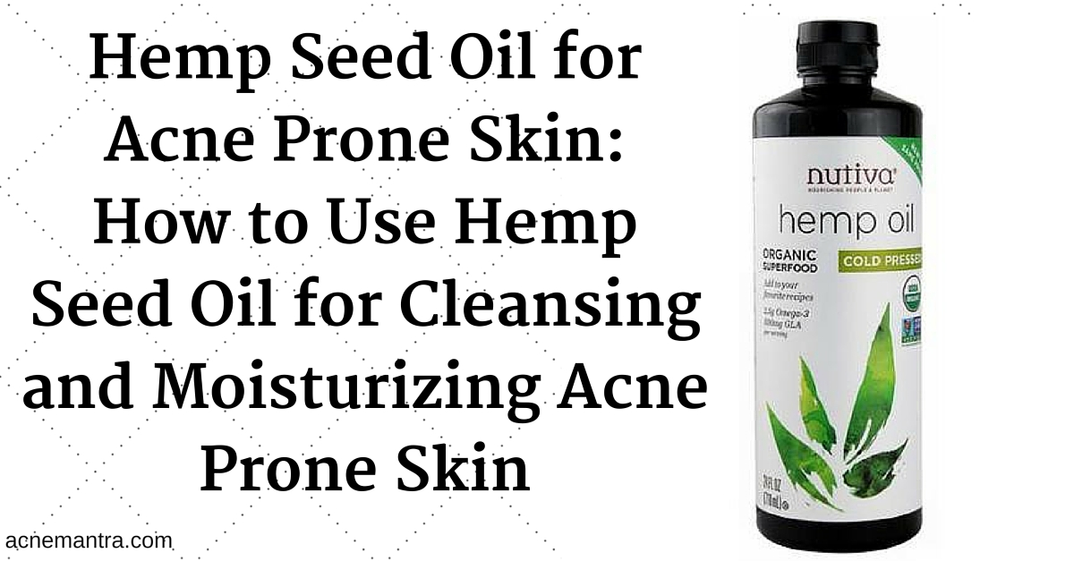 3 Ways To Use Hemp Seed Oil For Acne Acne Mantra